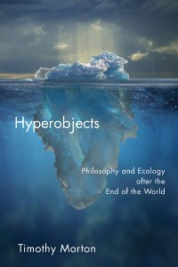 Cover for Hyperobjects, Philosophy and Ecology after the End of the World, 2013, Author: Timothy Morton